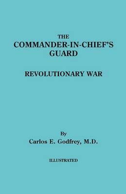 The Commander-In-Chief's Guard. Revolutionary War