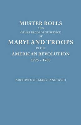 Muster Rolls and Other Records of Service of Maryland Troops in the American Revolution, 1775-1783. Archives of Maryland