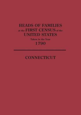 Heads of Families at the First Census of the United States Taken in the Year 1790: Connecticut