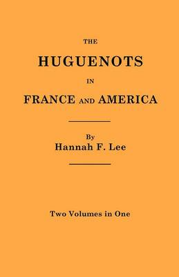 The Huguenots in France and America. Two Volumes in One