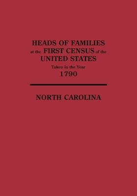Heads of Families at the First Census of the United States Taken in the Year 1790: North Carolina