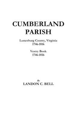 Cumberland Parish, Lunenburg County, Virginia 1746-1816 [and] Vestry Book 1746-1816