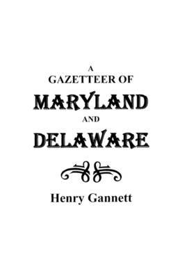 A Gazetteer of Maryland and Delaware