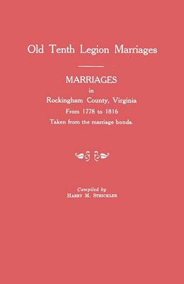 Marriages in Rockingham County, Virginia, from 1778 to 1816. Taken from the Marriage Bonds [Old Tenth Legion Marriages]