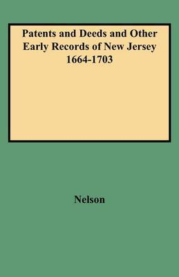 Patents and Deeds and Other Early Records of New Jersey 1664-1703