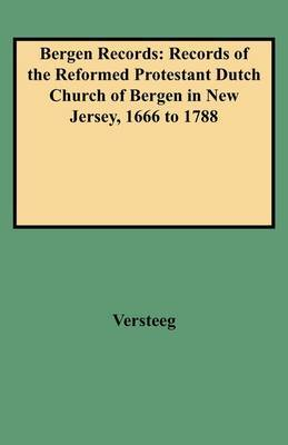 Bergen Records: Records of the Reformed Protestant Dutch Church of Bergen in New Jersey, 1666 to 1788