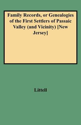 Family Records, or Genealogies of the First Settlers of Passaic Valley (and Vicinity) [New Jersey]