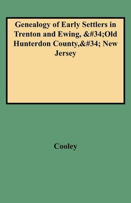 Genealogy of Early Settlers in Trenton and Ewing, Old Hunterdon County, New Jersey