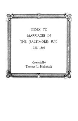 Index to Marriages in the (Baltlimore) Sun, 1851-1860
