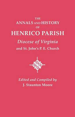 Annals and History of Henrico Parish, Diocese of Virginia, and St. John's P.E. Church