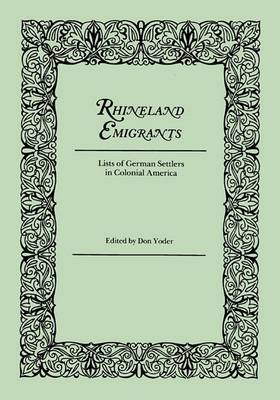 Rhineland Emigrants: Lists of German Settlers in Colonial America. Excerpted and Reprinted from Pennsylvania Folklife