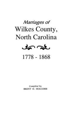 Marriages of Wilkes County, North Carolina 1778-1868