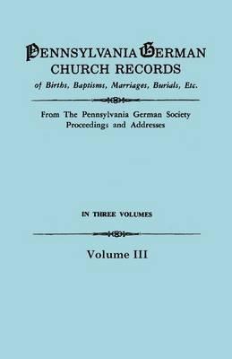 Pennsylvania German Church Records, Volume III