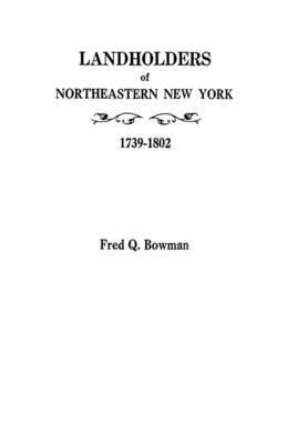 Landholders of Northeastern New York, 1739-1802