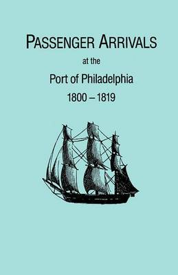 Passenger Arrivals at the Port of Philadelphia, 1800-1819. the Philadelphia Baggage Lists