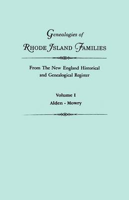 Genealogies of Rhode Island Families from the New England Historical and Genealogical Register. in Two Volumes. Volume I: Alden - Mowry