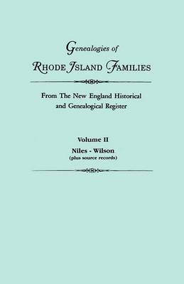 Genealogies of Rhode Island Families from the New England Historical and Genealogical Register. in Two Volumes. Volume II: Niles - Wilson (Plus Source Records)