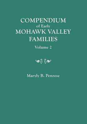 Compendium of Early Mohawk Valley [New York] Families. in Two Volumes. Volume 2 - Families Nash to Zutphin; Cross-Index; Appendices; References