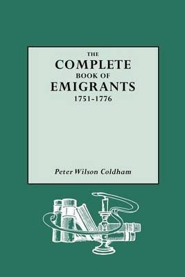 Complete Book of Emigrants, 1751-1776