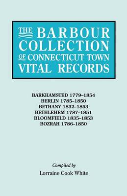 The Barbour Collection of Connecticut Town Vital Records. Volume 2: Barkhamsted 1779-1854, Berlin 1785-1850, Bethany 1832-1853, Bethlehem 1787-1851, B