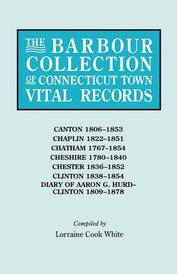 The Barbour Collection of Connecticut Town Vital Records. Volume 6: Canton 1806-1853, Chaplin 1822-1851, Chatham 1767-1854, Cheshire 1780-1840, Chester 1836-1852, Clinton 1838-1854, Diary of Aaron G. Hurd--Clinton 1809-1878
