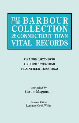 The Barbour Collection of Connecticut Town Vital Records. Volume 33: Orange 1822-1850, Oxford 1798-1850, Plainfield 1699-1852