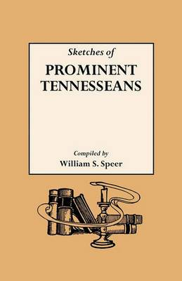 Sketches of Prominent Tennesseans, Containing Biographies and Records of Many of the Families Who Have Attained Prominence in Tennessee
