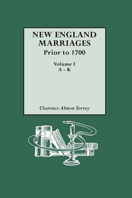New England Marriages Prior to 1700. Volume I, A-K