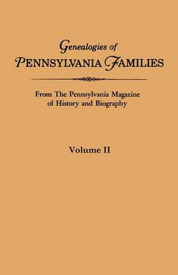 Genealogies of Pennsylvania Families from the Pennsylvania Magazine of History and Biography. Volume II