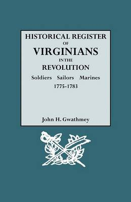 Historical Register of Virginians in the Revolution: Soldiers, Sailors, Marines, 1775-1783