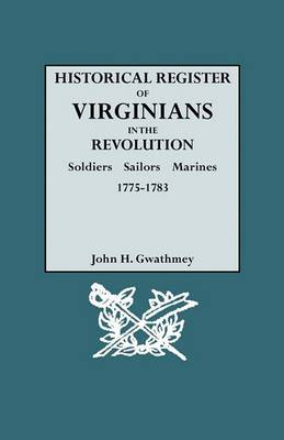 Historical Register of Virginians in the Revolution: Soldiers, Sailors, Marines, 1775-1783. Volume II