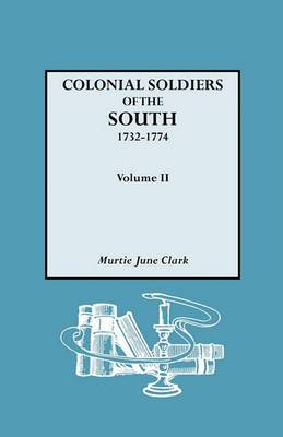 Colonial Soldiers of the South, 1732-1774. in Two Volumes. Volume II