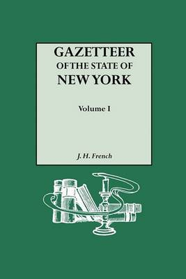 Gazetteer of the State of New York (1860). Reprinted with an Index of Names Compiled by Frank Place. in Two Volumes. Volume I