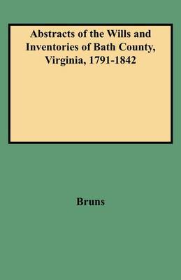 Abstracts of the Wills and Inventories of Bath County, Virginia, 1791-1842