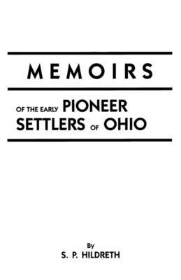 Memoirs of the Early Pioneer Settlers of Ohio
