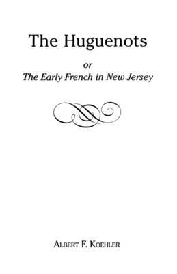 The Huguenots or Early French in New Jersey