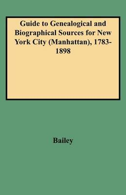 Guide to Genealogical and Biographical Sources for New York City (Manhattan), 1783-1898
