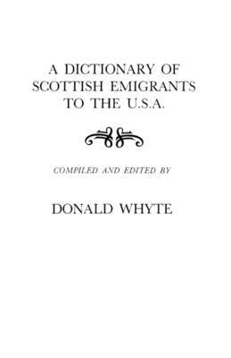 A Dictionary of Scottish Emigrants to the U. S. A.