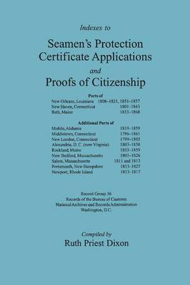 Indexes to Seamen's Protection Certificate Applications and Proofs of Citizenship: Principally the Ports of New Orleans, La, New Haven, CT, Bath, Me, and Several Other East Coast Ports. Record Group 36, Records of the Bureau of Customs, National Archives