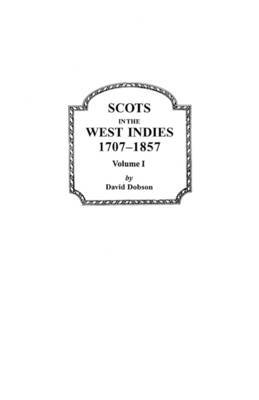 Scots in the West Indies, 1707-1857. Volume I