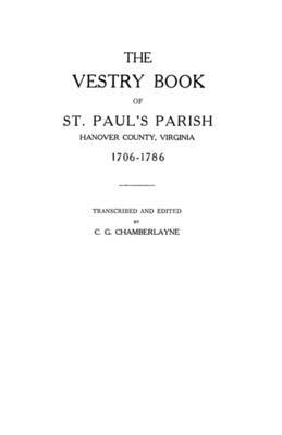 The Vestry Book of St. Paul's Parish, Hanover County, Virginia, 1706-1786