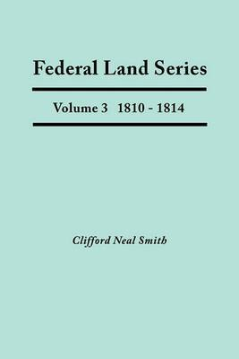 Federal Land Series. a Calendar of Archival Materials on the Land Patents Issued by the United States Government, with Subject, Tract, and Name Indexes. Volume 3: 1810-1814