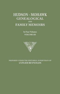 Hudson-Mohawk Genealogical and Family Memoirs. in Four Volumes. Volume III