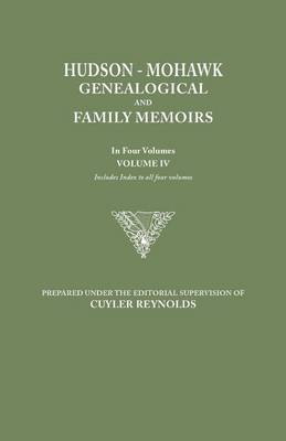 Hudson-Mohawk Genealogical and Family Memoirs. in Four Volumes. Volume IV. Includes Index to All Four Volumes