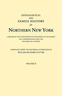 Genealogical and Family History of Northern New York. a Record of the Achievements of Her People in the Making of a Commonwealth and the Founding of a Nation. in Three Volumes. Volume II