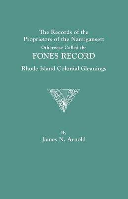 The Records of the Proprietors of the Narragansett, Otherwise Called the Fones Record. Rhode Island Colonial Gleanings