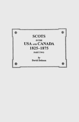 Scots in the USA and Canada, 1825-1875. Part Two