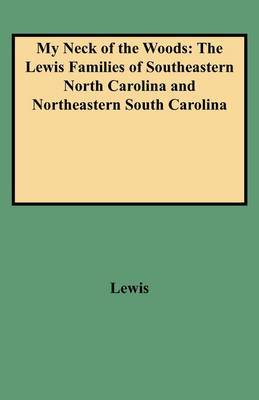 My Neck of the Woods: The Lewis Families of Southeastern North Carolina and Northeastern South Carolina