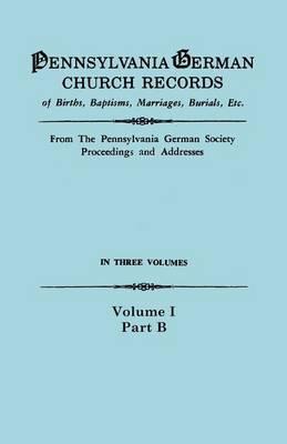 Pennsylvania German Church Records, Volume I, Part B