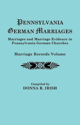 Pennsylvania German Marriages: Marriage Records Volume